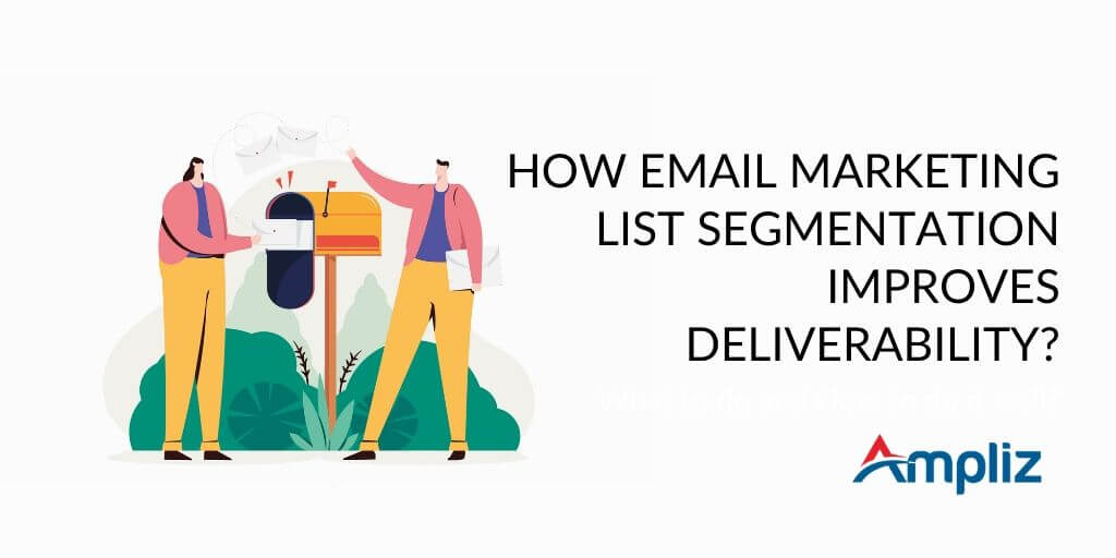 Email marketing list segmentation : how it improves deliverability