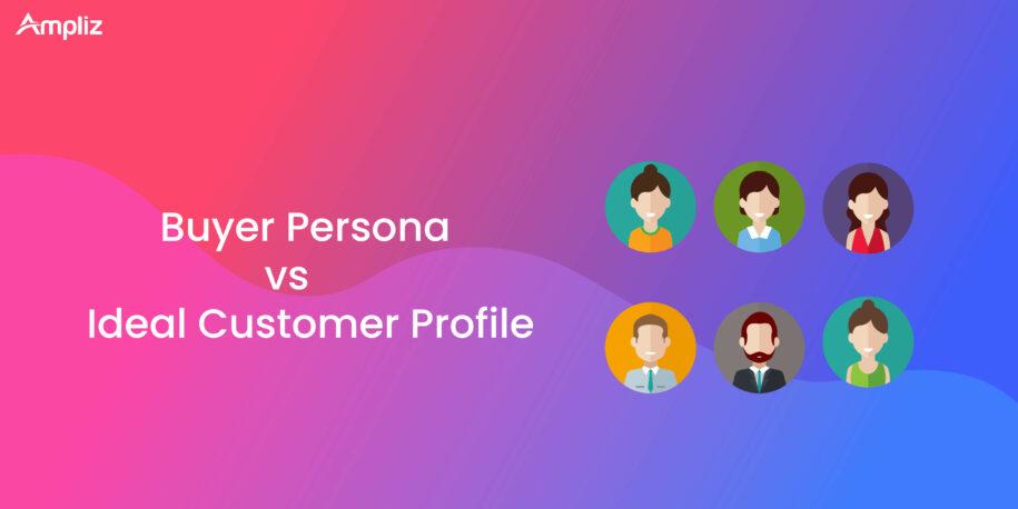 Buyer persona vs ideal customer profile