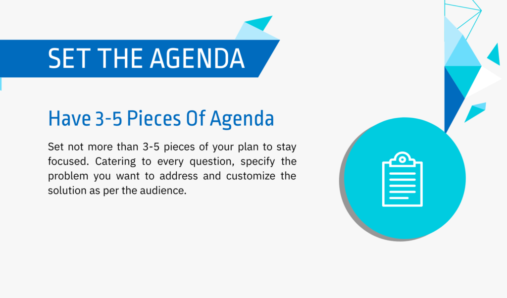 clearly mention the agenda of your sales pitch