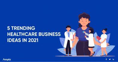 5 TRENDING HEALTHCARE BUSINESS IDEAS IN 2021