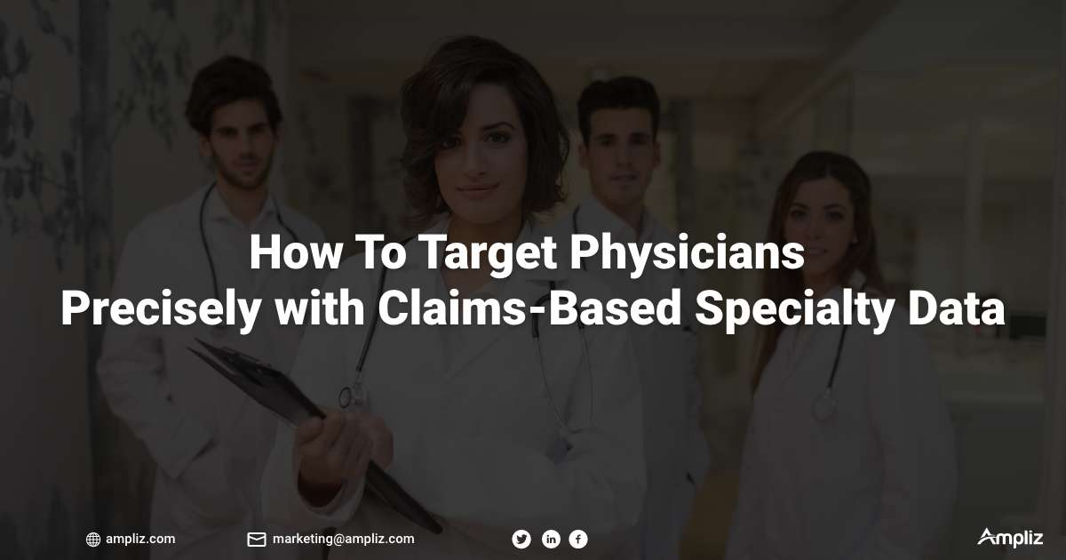 How To Target Physicians Precisely with Claims-Based Specialty Data